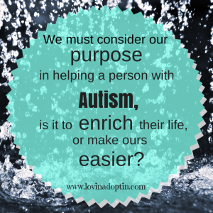 is our goal in changing Autism to make our life easier