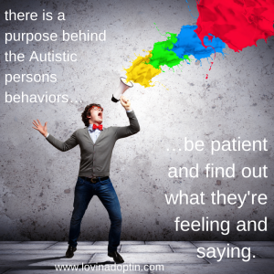 there is a purpose behind the Autistic persons behaviors