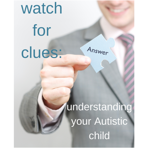 watch for clues- understanding your Autistic child