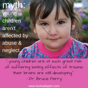 myth- young children aren't afffected by abuse and neglect