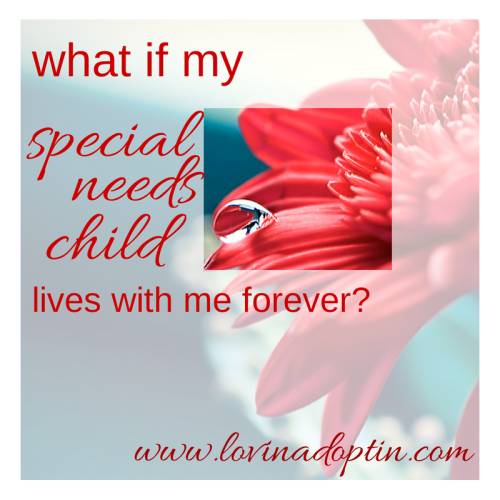 what if my special needs child lives with me forever