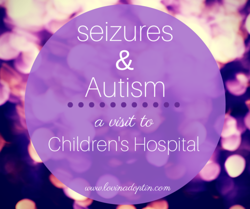 seizures and autism - a visit to Children's Hospital