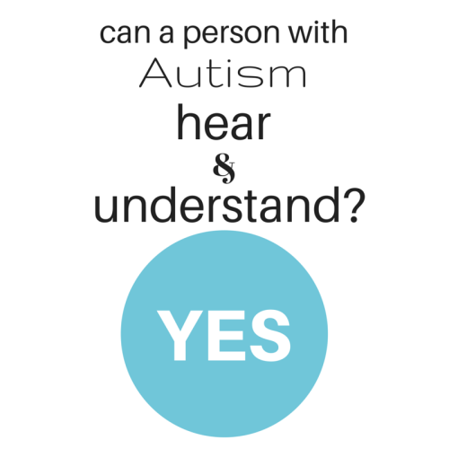 can a person with Autism hear and understand?