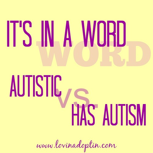 its in a word autistic vs has autism