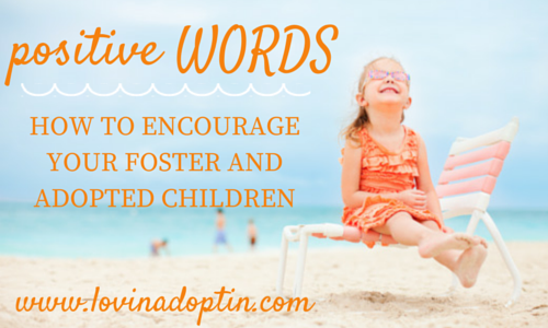 positive words- how to encourage your foster and adopted children