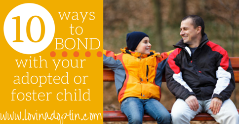 10 ways to bond with your adopted or foster child copy