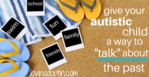 give your autistic chlid a way to talk about the past