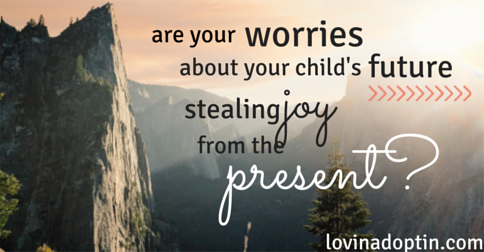 are your worries about your child's future stealing joy from the present