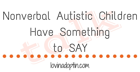 Nonverbal Autistic Children Have Something to Say